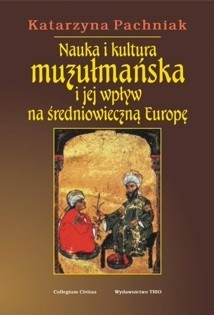 Okładka książki Nauka i kultura muzułmańska i jej wpływ na średniowieczną Europę