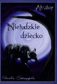Okładka książki Alvator Nieludzkie dziecko