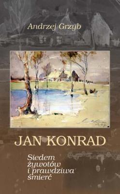 Okładka książki Jan Konrad. Siedem żywotów i prawdziwa śmierć