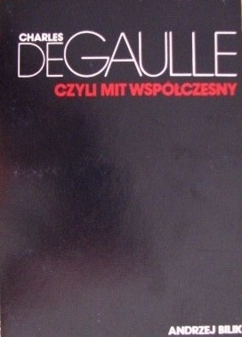 Okładka książki Charles de Gaulle, czyli mit współczesny