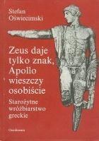 Okładka książki Zeus daje tylko znak, Apollo wieszczy osobiście. Starożytne wróżbiarstwo greckie