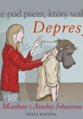 Okładka książki Życie pod psem, który wabi się Depresja