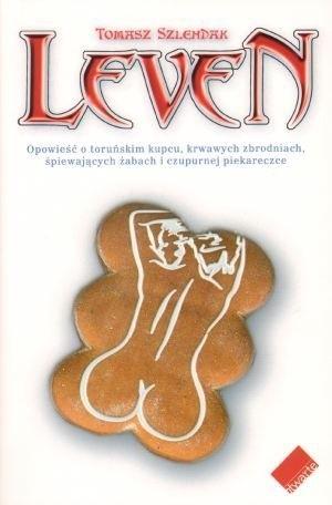Okładka książki Leven. Opowieść o toruńskim kupcu, krwawych zbrodniach, śpiewających żabach i czupurnej piekareczce