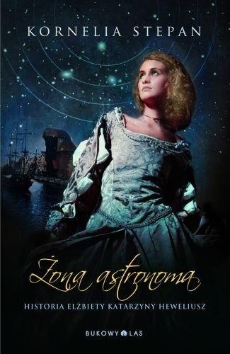 Okładka książki Żona astronoma. Historia Elżbiety Katarzyny Heweliusz