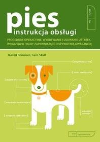 Okładka książki Pies - instrukcja obsługi. Procedury operacyjne, wykrywanie i usuwanie usterek, wskazówki i rady zapewniające dożywotnią gwarancję.