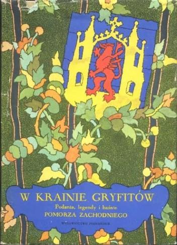 Okładka książki W krainie Gryfitów. Podania, legendy i baśnie Pomorza Zachodniego