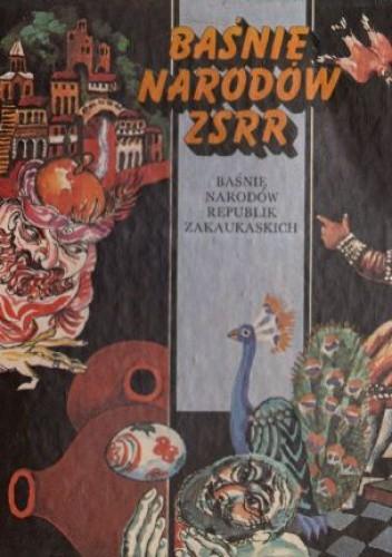 Okładka książki Baśnie Narodów Republik Zakaukaskich