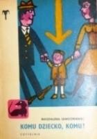 Komu dziecko, komu? : powieść satyryczno-obyczajowa