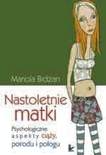 Okładka książki Nastoletnie matki : psychologiczne aspekty ciąży, porodu i połogu