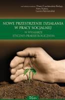 Okładka książki Nowe przestrzenie działania w pracy socjalnej w wymiarze etyczno-prakseologicznym