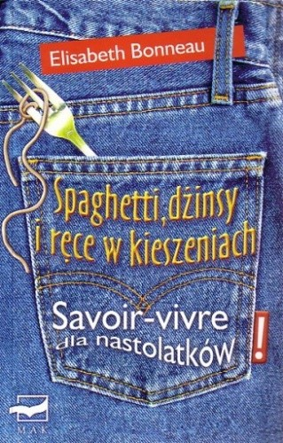 Okładka książki Spaghetti, dżinsy i ręce w kieszeniach: Savoir-vivre dla nastolatków