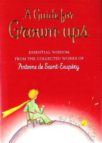 Okładka książki A Guide for Grown-Ups. Essential Wisdom from the Collected Works of Antoine de Saint-Exupery