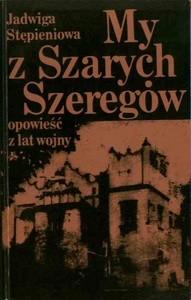 Okładka książki My z Szarych Szeregów. Opowieść z lat wojny