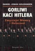 Gorliwi kaci Hitlera. Zwyczajni Niemcy i Holocaust.