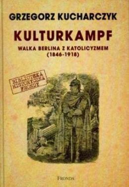 Okładka książki Kulturkampf. Walka Berlina z katolicyzmem 1846-1918