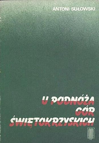 Okładka książki U podnóża Gór Świętokrzyskich. Z dziejów obwodu Opatów ZWZ-AK 1939-1945