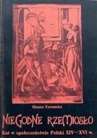 Niegodne rzemiosło. Kat w społeczeństwie Polski XIV - XVI wieku