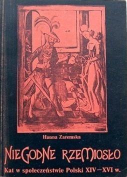 Okładka książki Niegodne rzemiosło. Kat w społeczeństwie Polski XIV - XVI wieku