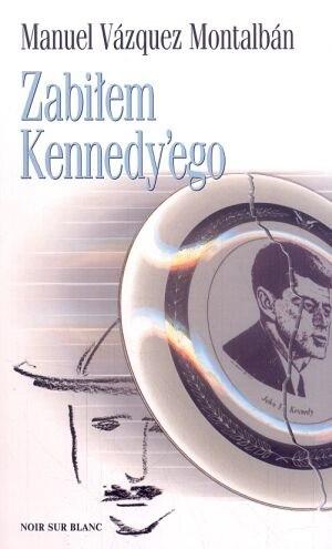 Okładka książki Zabiłem Kennedy'ego: uwagi, obsesje i wspomnienia ochroniarza