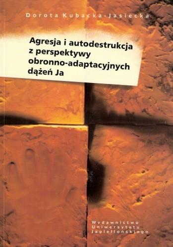 Okładka książki Agresja i autodestrukcja z perspektywy obronno-adaptacyjnych dążeń Ja