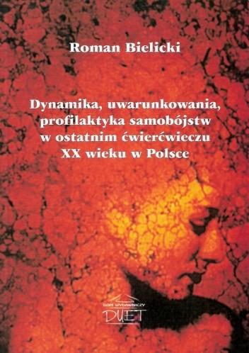 Okładka książki Dynamika, uwarunkowania, profilaktyka samobójstw w ostatnim ćwierćwieczu XX w Polsce