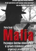Mafia. Pasjonujące śledztwo dziennikarskie w sprawie działalności włoskich organizacji przestępczych