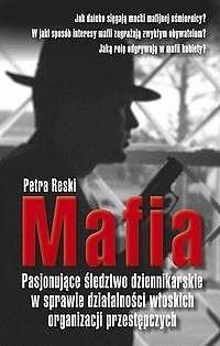 Okładka książki Mafia. Pasjonujące śledztwo dziennikarskie w sprawie działalności włoskich organizacji przestępczych