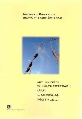 Okładka książki Mit miłości w kulturoterapii. Jak umierają motyle...