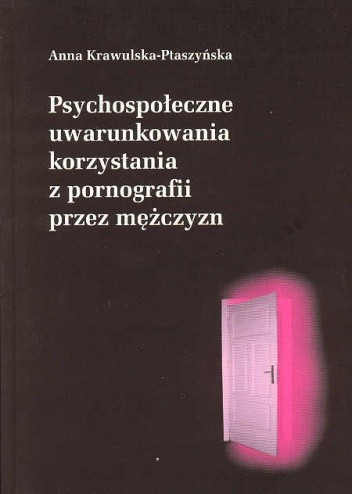 Okładka książki Psychospołeczne uwarunkowania korzystania z pornografii przez mężczyzn
