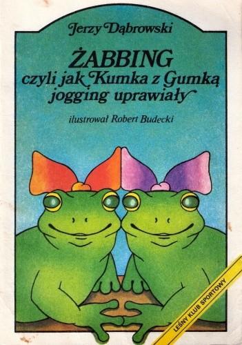 Okładka książki Żabbing czyli jak Kumka z Gumką jogging uprawiały