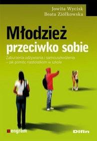 Okładka książki Młodzież przeciwko sobie. Zaburzenia odżywiania i samouszkodzenia - jak pomóc nastolatkom w szkole.