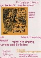 Pokaż język czyli rozróbki i opowieści o polszczyźnie oraz 111 innych językach