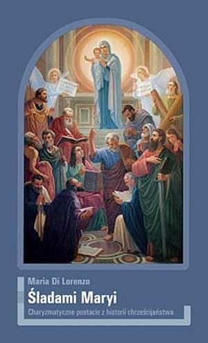 Okładka książki Śladami Maryi : charyzmatyczne postacie z historii chrześcijaństwa