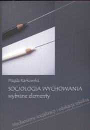 Okładka książki Socjologia wychowania. Wybrane elementy. Mechanizmy socjalizacji i edukacja szkolna