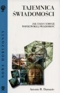 Okładka książki Tajemnica świadomości: Ciało i emocje współtworzą świadomość