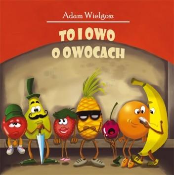 Okładka książki To i owo o owocach