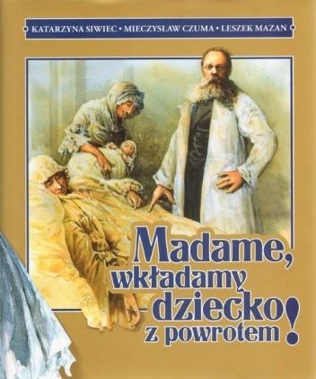 Okładka książki Madame, wkładamy dziecko z powrotem!