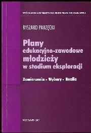 Okładka książki Plany edukacyjno_zawodowe młodzieży w stadium eksploracji Zamierzenia. Wybory. Realia