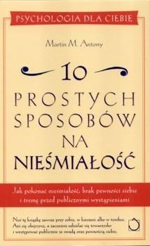 Okładka książki 10 prostych sposobów na nieśmiałość: Jak pokonać nieśmiałość, brak pewności siebie i tremę przed publicznymi wystąpieniami