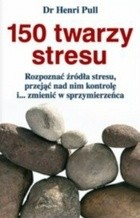 Okładka książki 150 twarzy stresu : rozpoznać źródła stresu, przejąć nad nim kontrolę i... zmienić w sprzymierzeńca