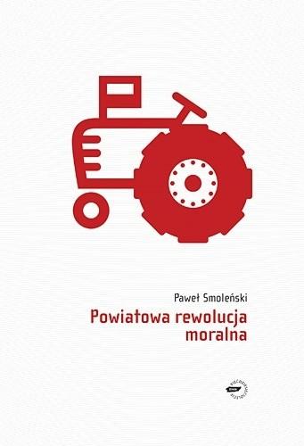 Okładka książki Powiatowa rewolucja moralna
