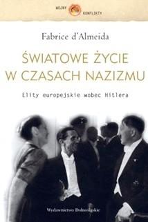 Okładka książki Światowe życie w czasach nazizmu. Elity europejskie wobec Hitlera