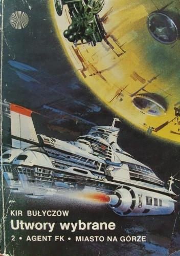 Okładka książki Utwory Wybrane 2: Agent FK, Miasto Na Górze