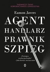 Okładka książki Agent, handlarz, prawnik, szpieg. Tajemniczy świat korporacyjnego szpiegostwa