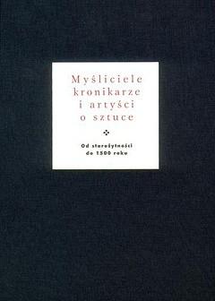 Okładka książki Myśliciele, kronikarze i artyści o sztuce. Od starożytności do 1500 roku