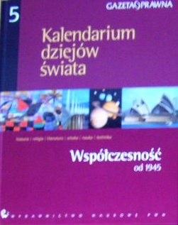 Okładka książki Kalendarium dziejów świata : historia, religia, literatura, sztuka, nauka, technika. Współczesność od 1945