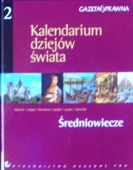 Okładka książki Kalendarium dziejów świata : historia, religia, literatura, sztuka, nauka, technika. Średniowiecze