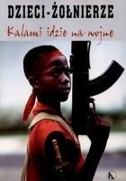 Dzieci - żołnierze. Kalami idzie na wojnę