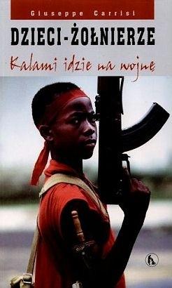 Okładka książki Dzieci - żołnierze. Kalami idzie na wojnę