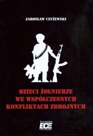 Okładka książki Dzieci żołnierze we współczesnych konfliktach zbrojnych